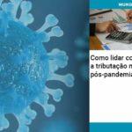 Como Lidar Com A Tributacao No Pos Pandemia - Contabilidade em São José do Rio Preto - SP | Valoweb Contabilidade - Como lidar com a tributação no pós-pandemia?