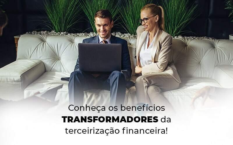 Conheca Os Beneficios Transformadores Da Terceirizacao Financeira Blog (1) - Quero montar uma empresa - Terceirização financeira: conheça os benefícios!