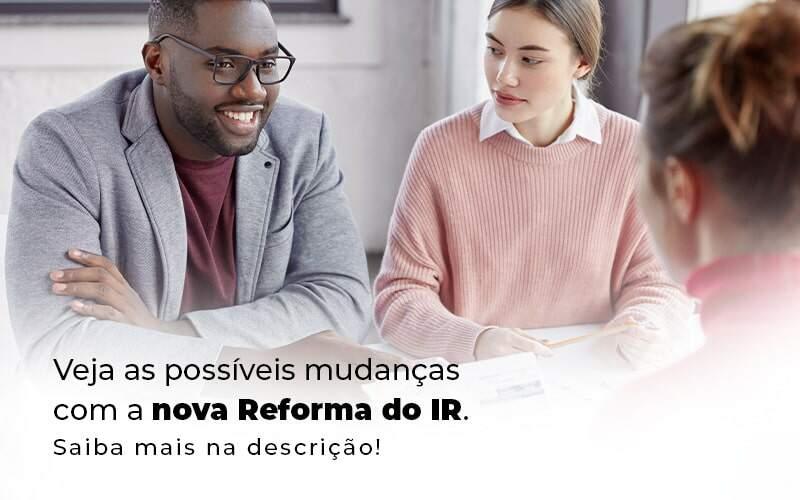 Veja As Possiveis Mudancas Com A Nova Reforma Do Ir Blog (1) - Quero montar uma empresa - Reforma do IR: o que você precisa saber?
