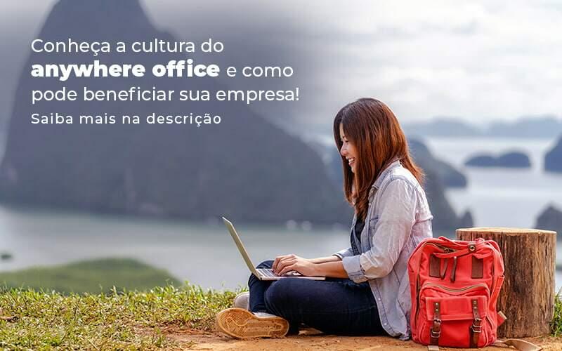 Conheca A Cultura Do Anywhere Office E Como Pode Beneficiar Sua Empresa Blog (2) - Quero montar uma empresa - Anywhere office: conheça essa cultura empresarial